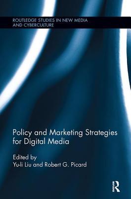 Policy and Marketing Strategies for Digital Media - Liu, Yu-Li (Editor), and Picard, Robert G (Editor)