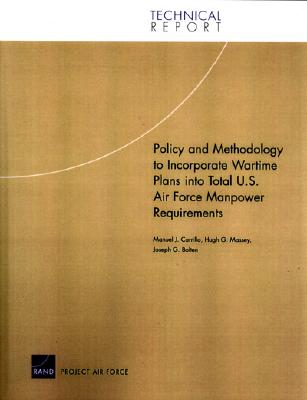 Policy and Methodology to Incorporate Wartime Plans Into Total U.S. Air Force Manpower Requirements - Carrillo, M J, and Carrillo, Manuel J, and Massey, Hugh G