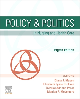 Policy & Politics in Nursing and Health Care - Mason, Diana J, and Perez, Adrianna, and McLemore, Monica R