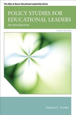 Policy Studies for Educational Leaders: An Introduction - Fowler, Frances