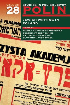 Polin: Studies in Polish Jewry Volume 28: Jewish Writing in Poland - Adamczyk-Garbowska, Monika (Editor)