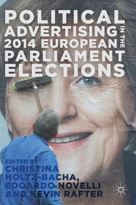 Political Advertising in the 2014 European Parliament Elections - Holtz-Bacha, Christina, Dr. (Editor), and Novelli, Edoardo (Editor), and Rafter, Kevin (Editor)