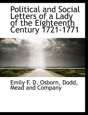 Political and Social Letters of a Lady of the Eighteenth Century 1721-1771 - Osborn, Emily F D, and Dodd, Mead And Company (Creator)