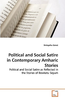Political and Social Satire in Contemporary Amharic Stories - Genet, Sintayehu
