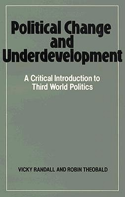 Political Change and Underdevelopment: A Critical Introduction to Third World Politics - Randall, Vicky, and Theobald, Robin
