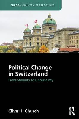Political Change in Switzerland: From Stability to Uncertainty - Church, Clive H.