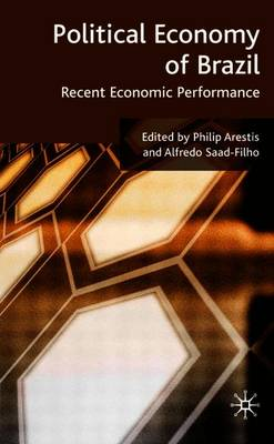 Political Economy of Brazil: Recent Economic Performance - Arestis, P (Editor), and Saad-Filho, A (Editor)