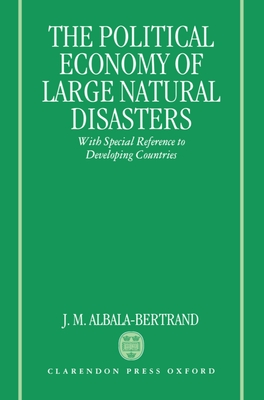 Political Economy of Large Natural Disasters: With Special Reference to Developing Countries - Albala-Bertrand, J M