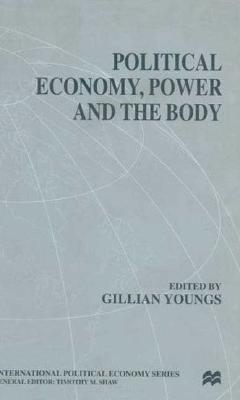 Political Economy, Power and the Body: Global Perspectives - Youngs, G (Editor)