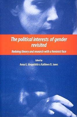 Political Interests of Gender Revisited: Redoing Theory and Research with a Feminist Face - Jonasdottir, Ann G (Editor)