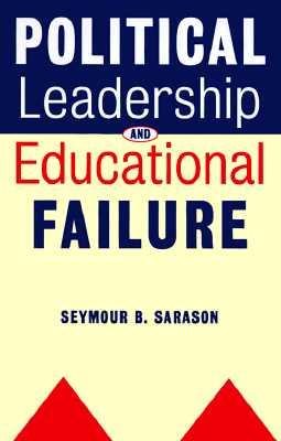 Political Leadership and Educational Failure - Sarason, Seymour B, Professor