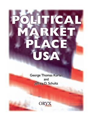 Political Market Place USA - Kurian, George Thomas (Editor), and Schultz, Jeffrey D