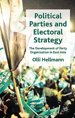 Political Parties and Electoral Strategy: The Development of Party Organization in East Asia - Hellmann, Olli