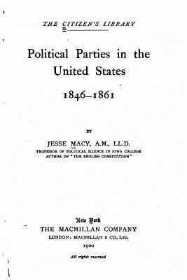 Political Parties in the United States, 1846-1861 - Macy, Jesse