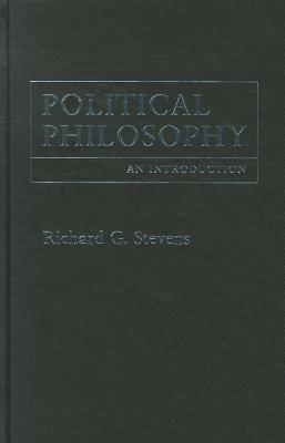 Political Philosophy: An Introduction - Stevens, Richard G.