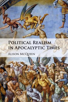 Political Realism in Apocalyptic Times - McQueen, Alison