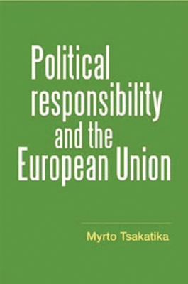 Political Responsibility and the European Union - Tsakatika, Myrto