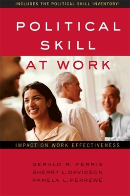 Political Skill at Work: Impact on Work Effectiveness - Ferris, Gerald R, Dr., and Davidson, Sherry L, and Perrewe, Pamela L