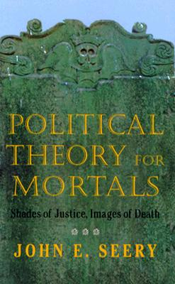 Political Theory for Mortals - Seery, John E, Professor