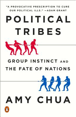 Political Tribes: Group Instinct and the Fate of Nations - Chua, Amy