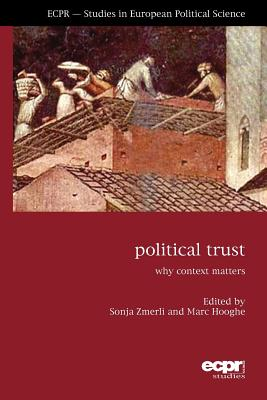 Political Trust: Why Context Matters - Zmerli, Sonja (Editor), and Hooghe, Marc (Editor)