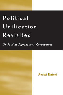 Political Unification Revisited: On Building Supranational Communities - Etzioni, Amitai