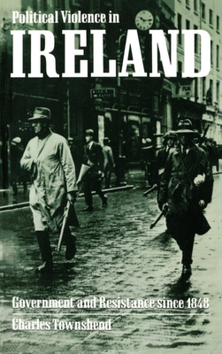 Political Violence in Ireland: Government and Resistance Since 1848 - Townshend, Charles
