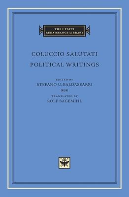 Political Writings - Salutati, Coluccio, and Baldassarri, Stefano U (Editor), and Bagemihl, Rolf (Translated by)