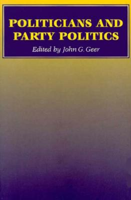 Politicians and Party Politics - Geer, John G, Professor (Editor)