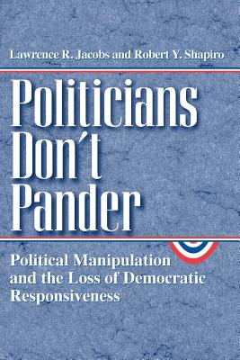 Politicians Don't Pander: Political Manipulation and the Loss of Democratic Responsiveness - Jacobs, Lawrence R