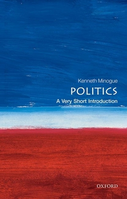 Politics: A Very Short Introduction - Oxford University Press, and Minogue, Kenneth R