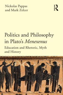 Politics and Philosophy in Plato's Menexenus - Pappas, Nickolas, and Zelcer, Mark