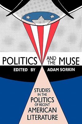Politics and the Muse: Studies in the Politics of Recent American Literature - Sorkin, Adam J, Professor (Editor)