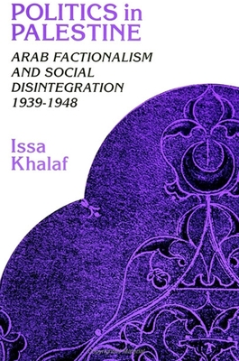 Politics in Palestine: Arab Factionalism and Social Disintegration, 1939-1948 - Khalaf, Issa