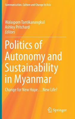 Politics of Autonomy and Sustainability in Myanmar: Change for New Hope New Life? - Tantikanangkul, Walaiporn (Editor)