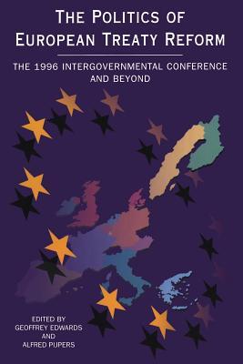 Politics of European Treaty Reform - Edwards, Geoffrey
