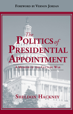Politics of Presidential Appointment: A Memoir of the Culture War - Hackney, Sheldon