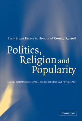 Politics, Religion and Popularity in Early Stuart Britain - Cogswell, Thomas (Editor)