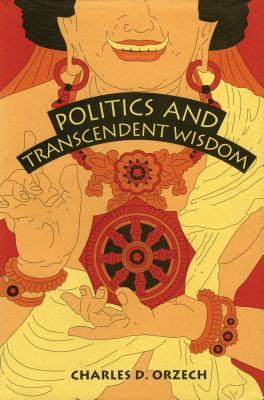 Politics & Transcendent Wisdom - Orzech, Charles D
