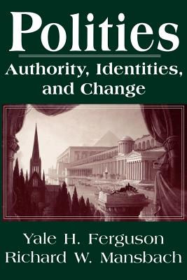Polities: Authority, Identities and Change - Ferguson, Yale H. (Editor), and Manabach, Richard W. (Editor)