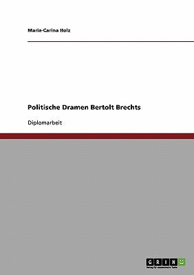Politische Dramen Bertolt Brechts - Holz, Maria-Carina