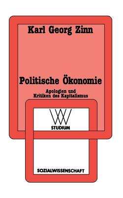 Politische Okonomie: Apologien Und Kritiken Des Kapitalismus - Zinn, Karl Georg