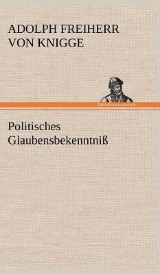 Politisches Glaubensbekenntniss - Knigge, Adolph Freiherr Von