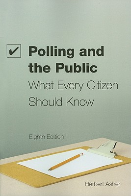 Polling and the Public: What Every Citizen Should Know, 8th Edition - Asher, Herbert