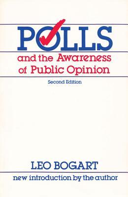 Polls and the Awareness of Public Opinion - Bogart, Leo, Professor