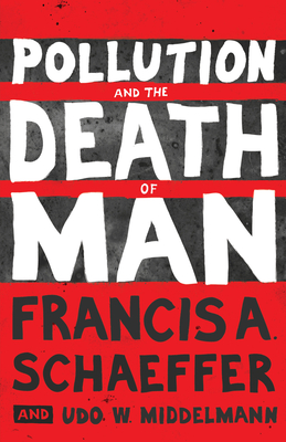 Pollution and the Death of Man - Schaeffer, Francis A