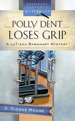 Polly Dent Loses Grip: A LaTisha Barnhart Mystery - Moore, S Dionne