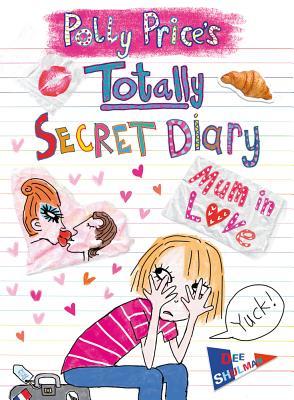 Polly Price's Totally Secret Diary: Mum in Love - Shulman, Dee