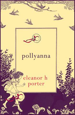 Pollyanna - Porter, Eleanor H., and Fine, Anne (Foreword by)