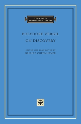 Polydore Vergil on Discovery - Vergil, Polydore, and Copenhaver, Brian P. (Translated by)